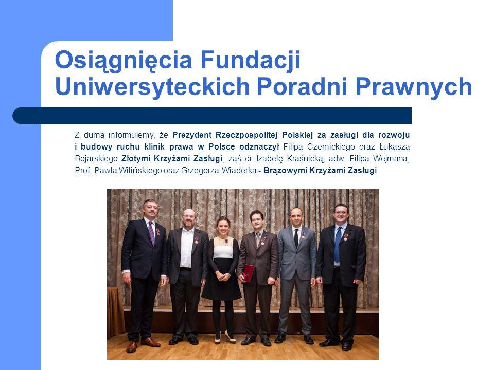 Osiągnięcia Fundacji Uniwersyteckich Poradni Prawnych Z dumą informujemy, że Prezydent Rzeczpospolitej Polskiej za zasługi dla rozwoju i budowy ruchu
