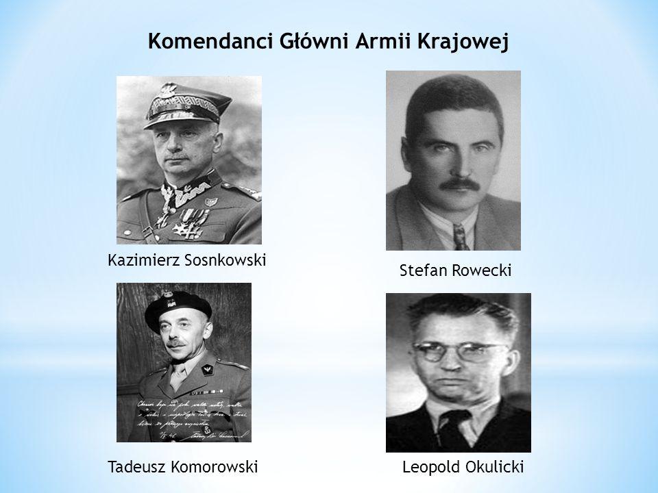 Komendanci Główni Armii Krajowej Kazimierz Sosnkowski Tadeusz Komorowski Stefan Rowecki Leopold Okulicki