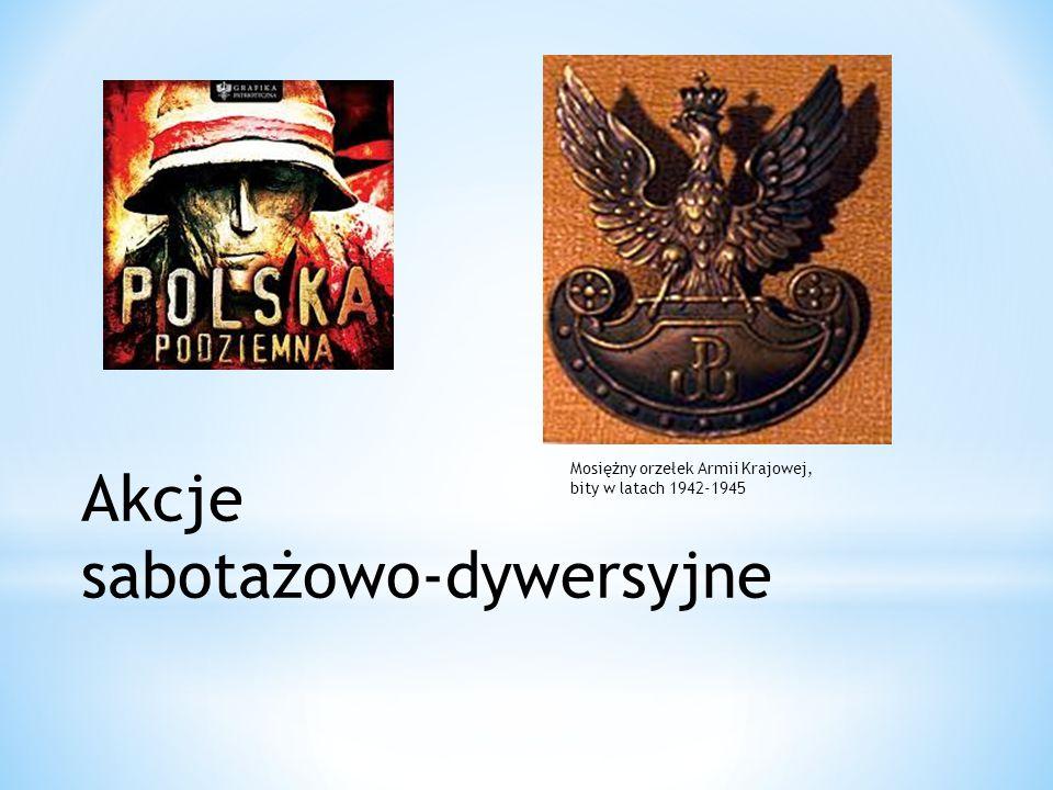 Akcje sabotażowo-dywersyjne Mosiężny orzełek Armii Krajowej, bity w latach 1942-1945