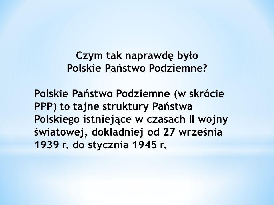 Czym tak naprawdę było Polskie Państwo Podziemne.