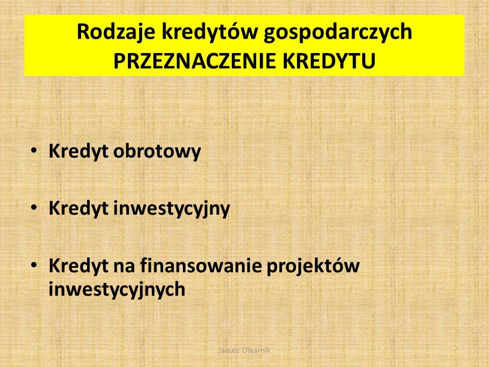Rodzaje kredytów gospodarczych METODA UDZIELANIA KREDYTU W rachunku bieżącym W rachunku kredytowym Janusz Olearnik