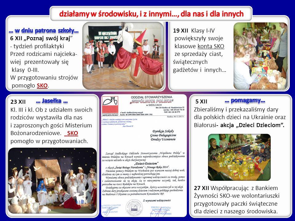 """5 XII Zbieraliśmy i przekazaliśmy dary dla polskich dzieci na Ukrainie oraz Białorusi- akcja """"Dzieci Dzieciom"""". 27 XII Współpracując z Bankiem Żywnośc"""