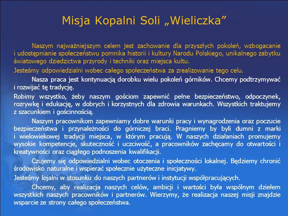 """Misja Kopalni Soli """"Wieliczka"""" Naszym najważniejszym celem jest zachowanie dla przyszłych pokoleń, wzbogacanie i udostępnianie społeczeństwu pomnika h"""