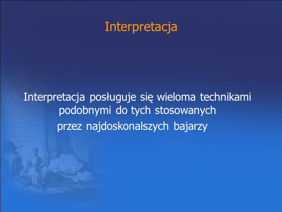 Interpretacja Interpretacja posługuje się wieloma technikami podobnymi do tych stosowanych przez najdoskonalszych bajarzy