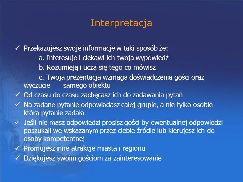 Interpretacja Przekazujesz swoje informacje w taki sposób że: a. Interesuje i ciekawi ich twoja wypowiedź b. Rozumieją i uczą się tego co mówisz c. Tw