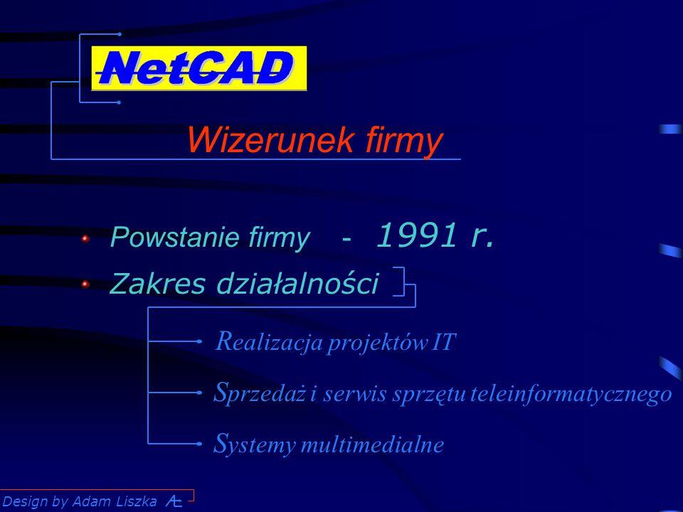 Design by Adam Liszka Wizerunek firmy Powstanie firmy - 1991 r.