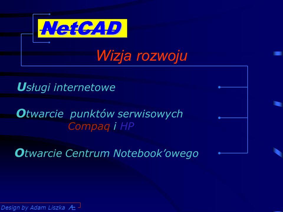 Design by Adam Liszka Wizja rozwoju U sługi internetowe O twarcie punktów serwisowych Compaq i HP O twarcie Centrum Notebook'owego