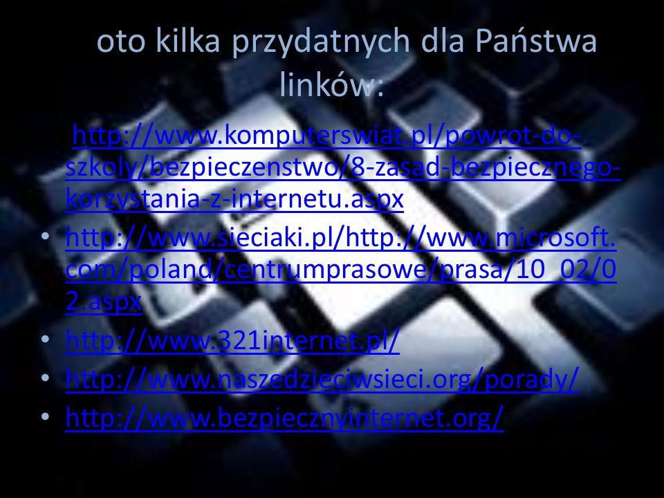 A oto kilka przydatnych dla Państwa linków: http://www.komputerswiat.pl/powrot-do- szkoly/bezpieczenstwo/8-zasad-bezpiecznego- korzystania-z-internetu