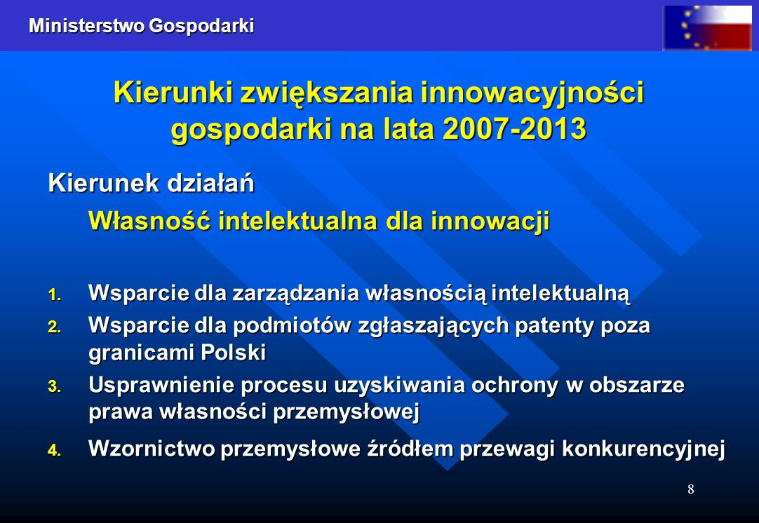 Ministerstwo Gospodarki 8 Kierunki zwiększania innowacyjności gospodarki na lata 2007-2013 Kierunek działań Własność intelektualna dla innowacji 1.