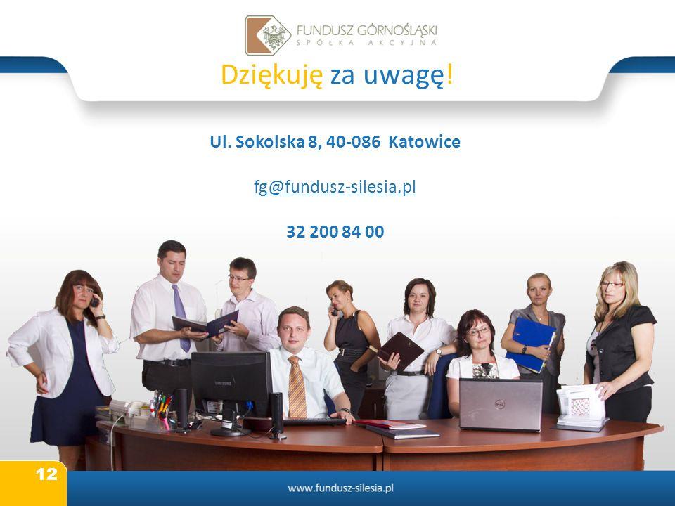 12 Ul. Sokolska 8, 40-086 Katowice fg@fundusz-silesia.pl 32 200 84 00 Dziękuję za uwagę!