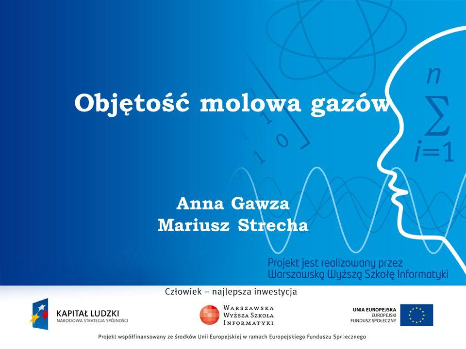 2 Objętość molowa gazów Anna Gawza Mariusz Strecha