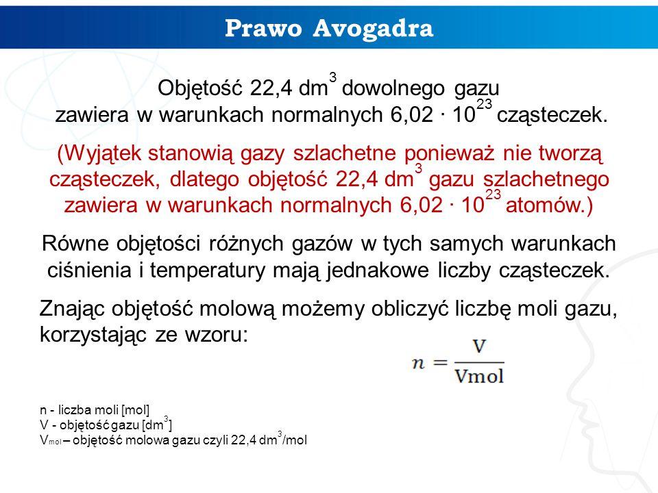 Prawo Avogadra Objętość 22,4 dm 3 dowolnego gazu zawiera w warunkach normalnych 6,02 ∙ 10 23 cząsteczek. (Wyjątek stanowią gazy szlachetne ponieważ ni