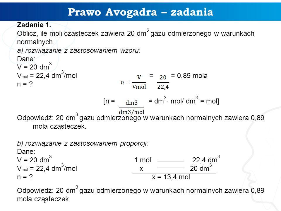 Prawo Avogadra – zadania Zadanie 1. Oblicz, ile moli cząsteczek zawiera 20 dm 3 gazu odmierzonego w warunkach normalnych. a) rozwiązanie z zastosowani
