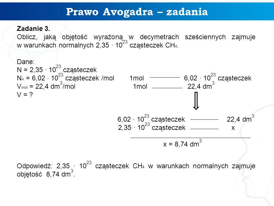 Prawo Avogadra – zadania Zadanie 3. Oblicz, jaką objętość wyrażoną w decymetrach sześciennych zajmuje w warunkach normalnych 2,35 ∙ 10 23 cząsteczek C