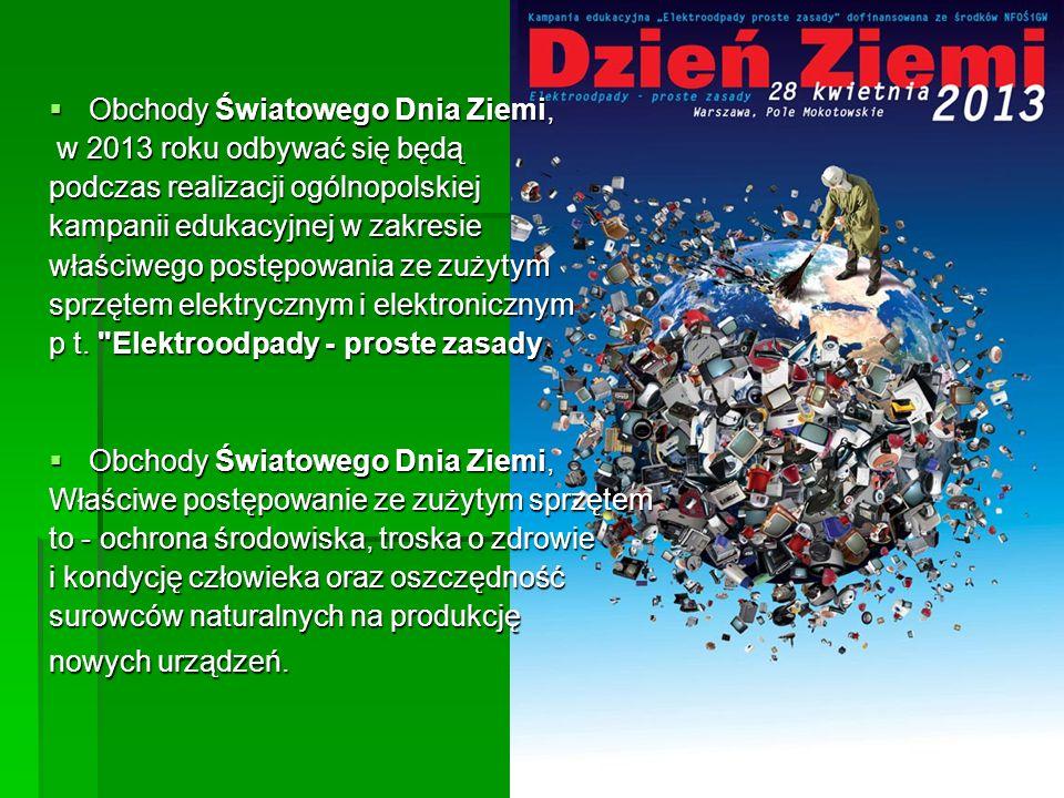  Obchody Światowego Dnia Ziemi, w 2013 roku odbywać się będą w 2013 roku odbywać się będą podczas realizacji ogólnopolskiej kampanii edukacyjnej w za
