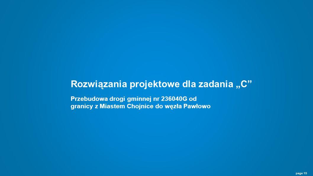 """Rozwiązania projektowe dla zadania """"C page 15 Przebudowa drogi gminnej nr 236040G od granicy z Miastem Chojnice do węzła Pawłowo"""