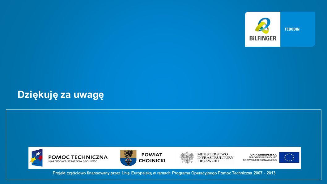 Dziękuję za uwagę Projekt częściowo finansowany przez Unię Europejską w ramach Programu Operacyjnego Pomoc Techniczna 2007 - 2013