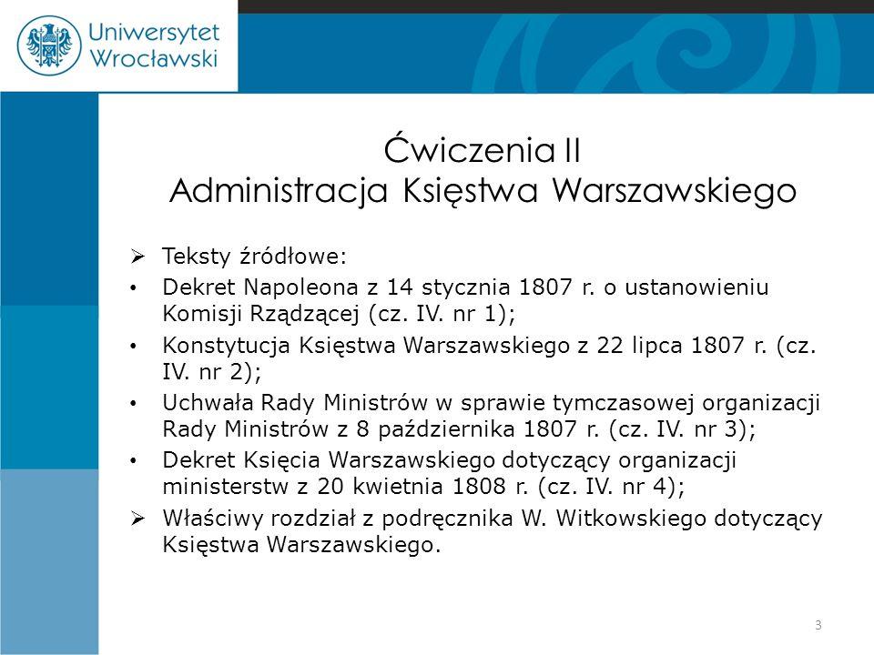 Ćwiczenia II Administracja Księstwa Warszawskiego  Teksty źródłowe: Dekret Napoleona z 14 stycznia 1807 r. o ustanowieniu Komisji Rządzącej (cz. IV.