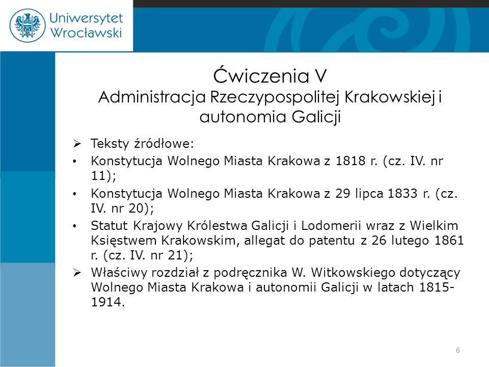 Ćwiczenia V Administracja Rzeczypospolitej Krakowskiej i autonomia Galicji  Teksty źródłowe: Konstytucja Wolnego Miasta Krakowa z 1818 r. (cz. IV. nr
