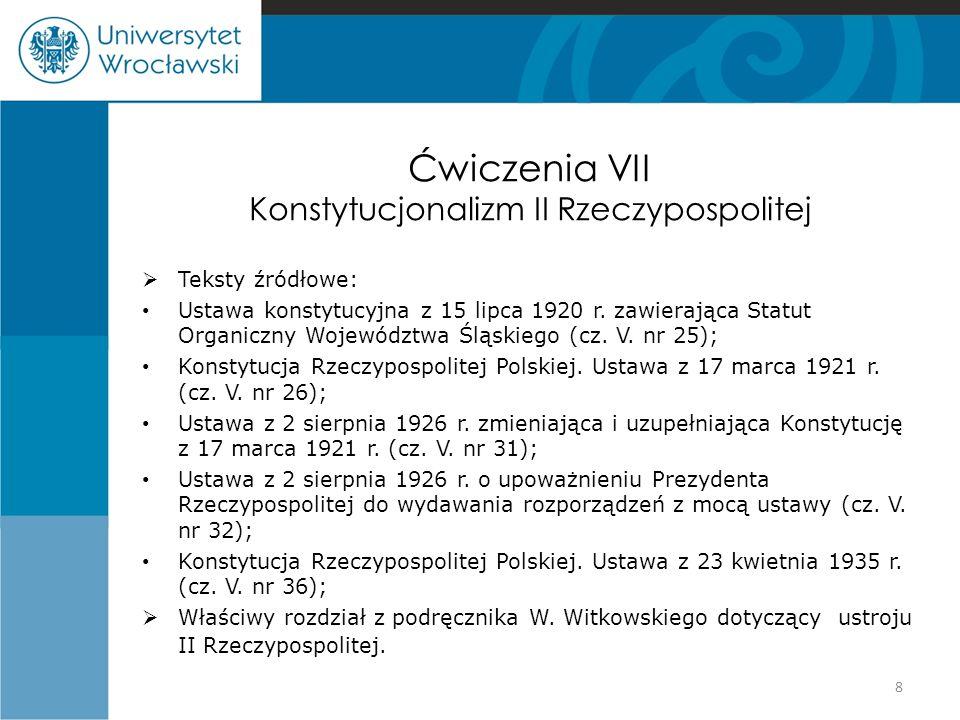 Ćwiczenia VII Konstytucjonalizm II Rzeczypospolitej  Teksty źródłowe: Ustawa konstytucyjna z 15 lipca 1920 r. zawierająca Statut Organiczny Województ