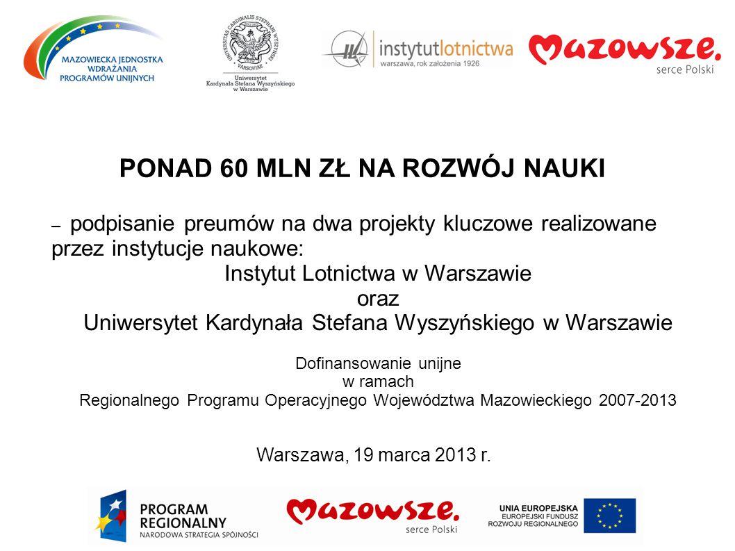 Warszawa, 19 marca 2013 r. PONAD 60 MLN ZŁ NA ROZWÓJ NAUKI – podpisanie preumów na dwa projekty kluczowe realizowane przez instytucje naukowe: Instytu
