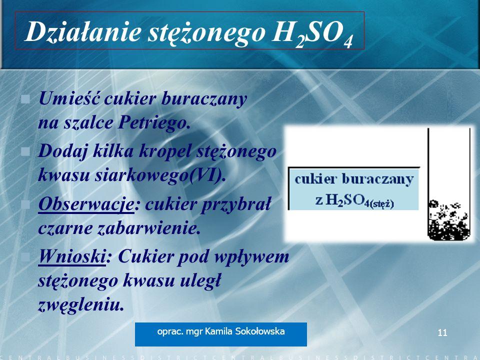 Działanie stężonego H 2 SO 4 Umieść cukier buraczany na szalce Petriego. Dodaj kilka kropel stężonego kwasu siarkowego(VI). Obserwacje: cukier przybra