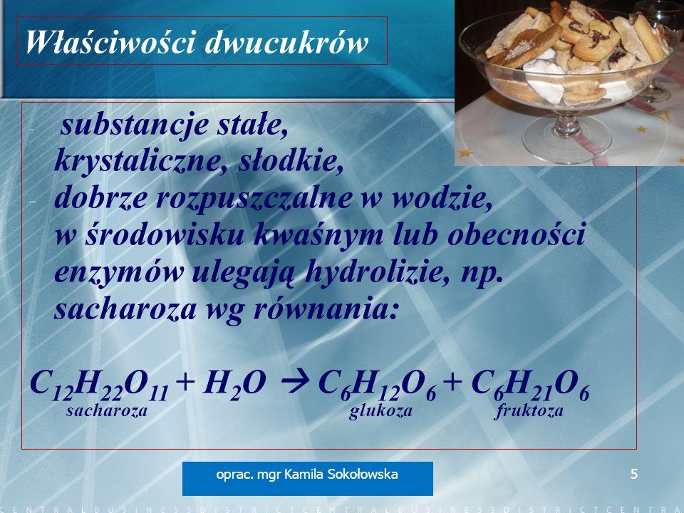 - - substancje stałe, krystaliczne, słodkie, - - dobrze rozpuszczalne w wodzie, w środowisku kwaśnym lub obecności enzymów ulegają hydrolizie, np. sac