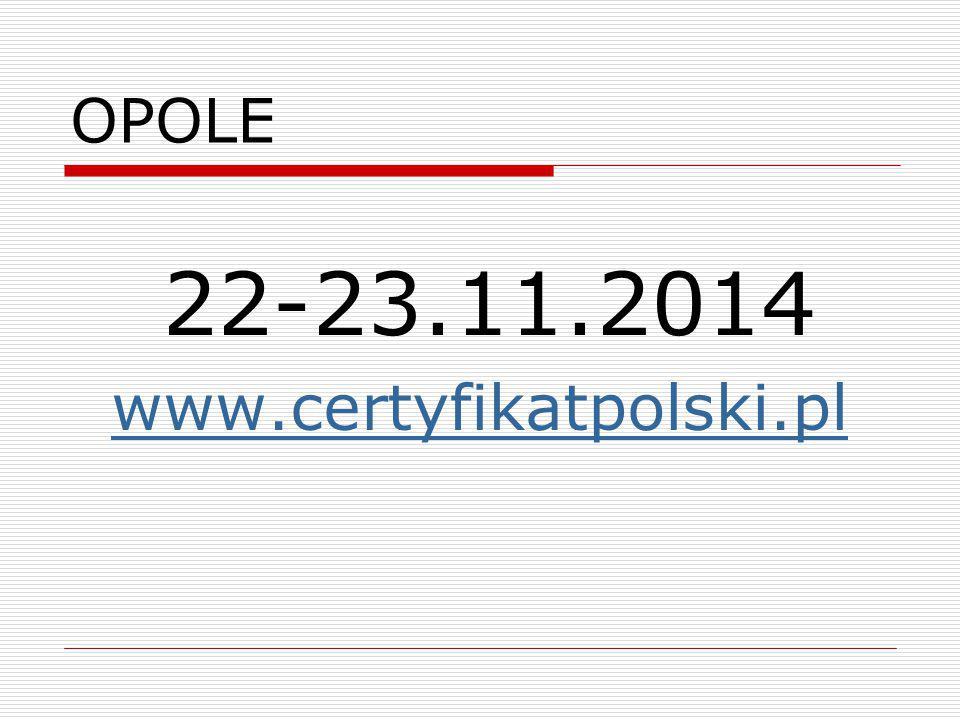 OPOLE 22-23.11.2014 www.certyfikatpolski.pl