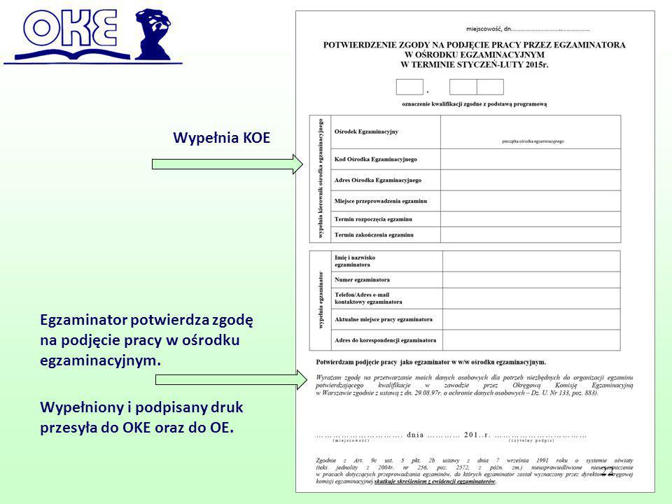 Egzaminator potwierdza zgodę na podjęcie pracy w ośrodku egzaminacyjnym. Wypełniony i podpisany druk przesyła do OKE oraz do OE. Wypełnia KOE 22