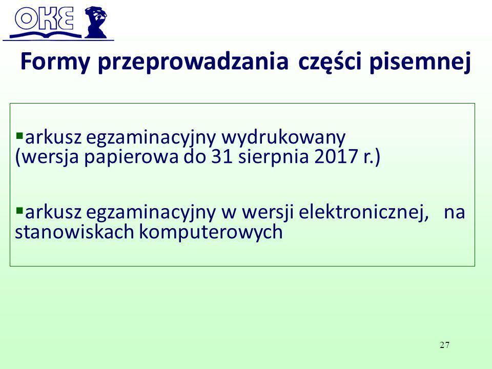 Formy przeprowadzania części pisemnej  arkusz egzaminacyjny wydrukowany (wersja papierowa do 31 sierpnia 2017 r.)  arkusz egzaminacyjny w wersji ele