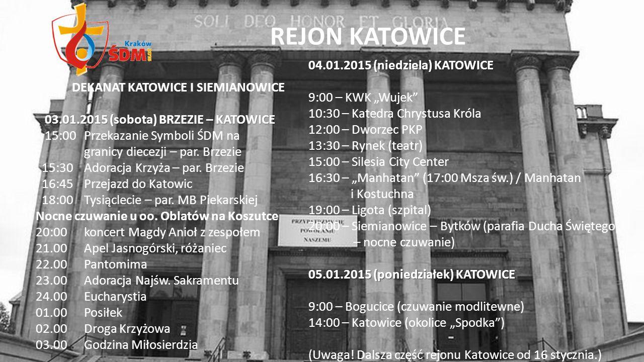 DEKANAT KATOWICE I SIEMIANOWICE 03.01.2015 (sobota) BRZEZIE – KATOWICE 03.01.2015 (sobota) BRZEZIE – KATOWICE 15:00Przekazanie Symboli ŚDM na granicy