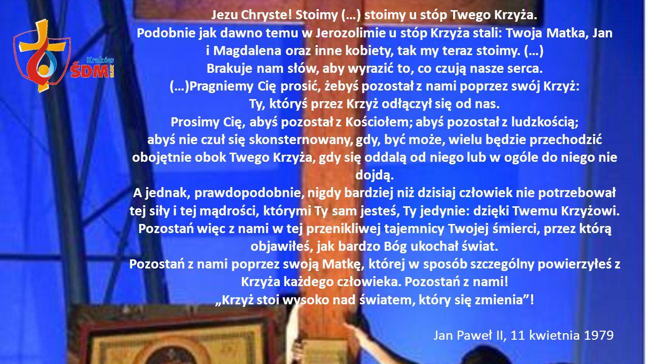 Jezu Chryste! Stoimy (…) stoimy u stóp Twego Krzyża. Podobnie jak dawno temu w Jerozolimie u stóp Krzyża stali: Twoja Matka, Jan i Magdalena oraz inne