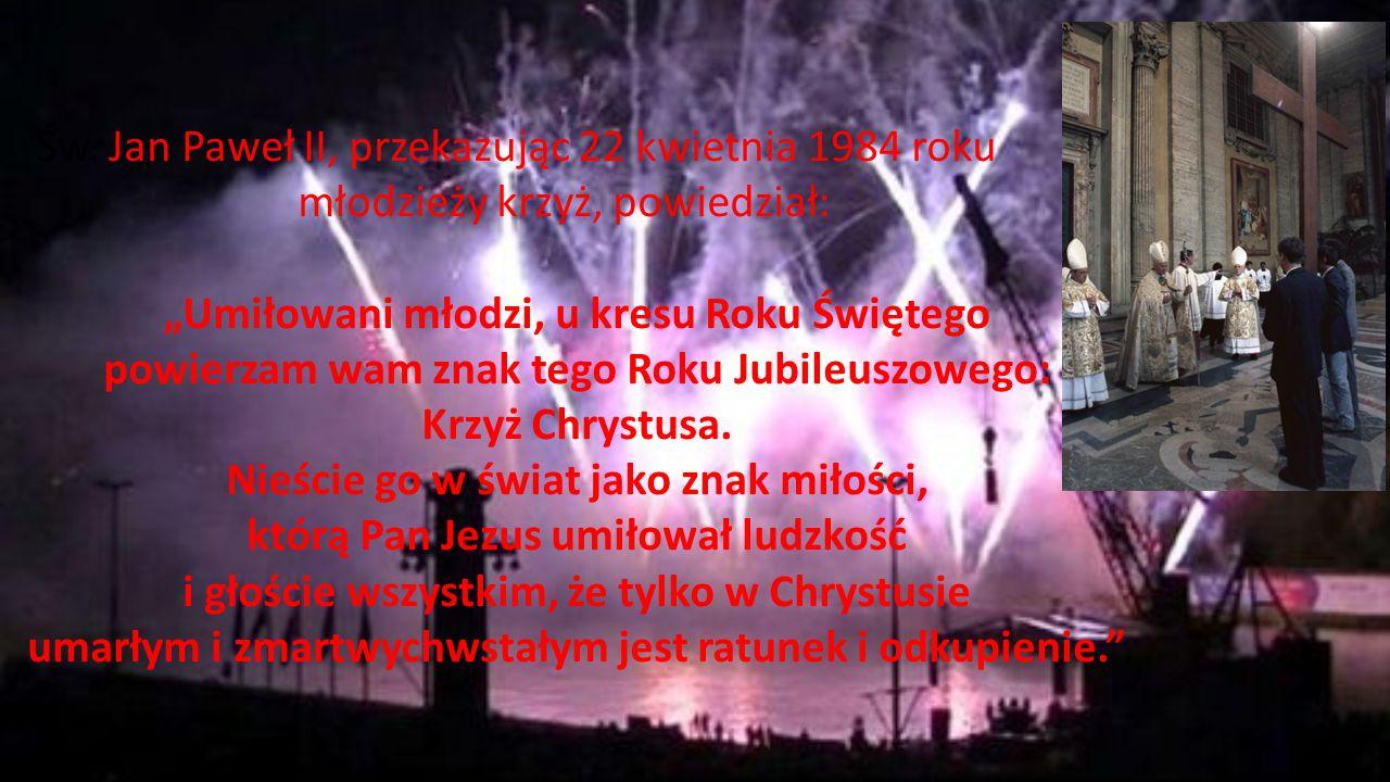 """Św. Jan Paweł II, przekazując 22 kwietnia 1984 roku młodzieży krzyż, powiedział: """"Umiłowani młodzi, u kresu Roku Świętego powierzam wam znak tego Roku"""