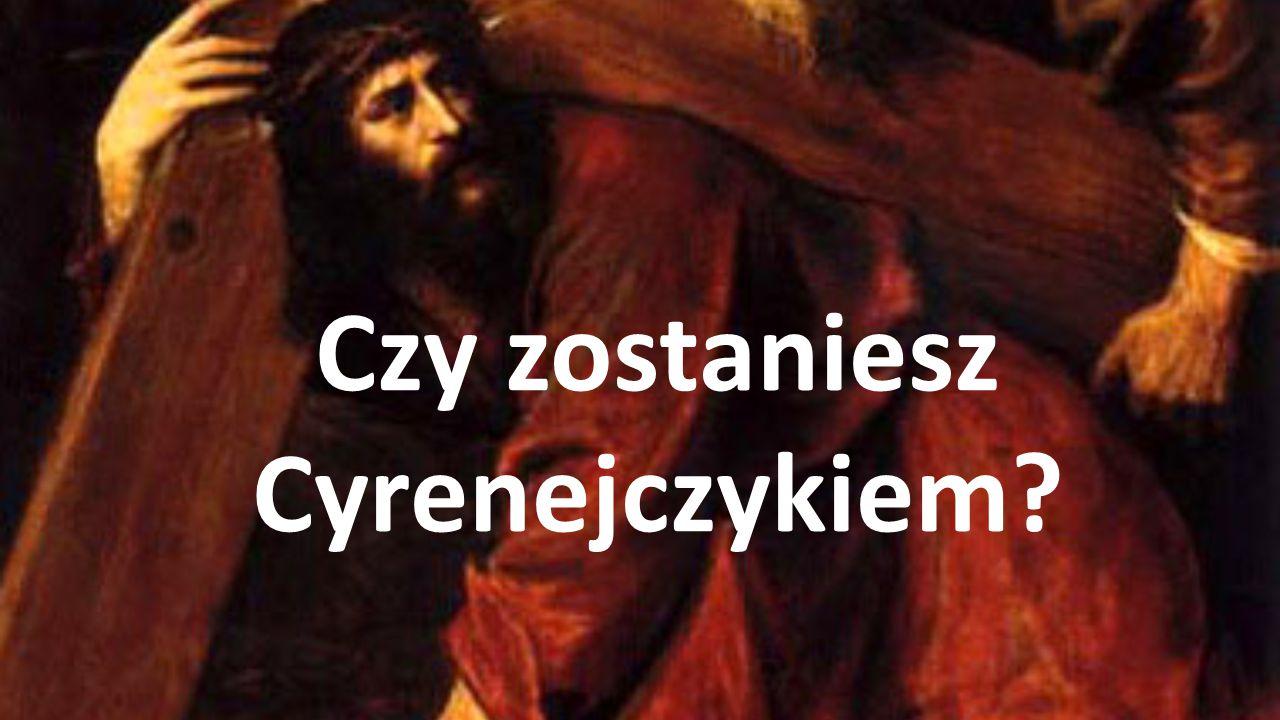 Czy zostaniesz Cyrenejczykiem?
