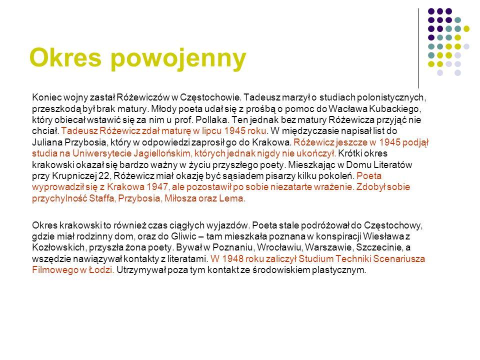 Okres powojenny Koniec wojny zastał Różewiczów w Częstochowie. Tadeusz marzył o studiach polonistycznych, przeszkodą był brak matury. Młody poeta udał