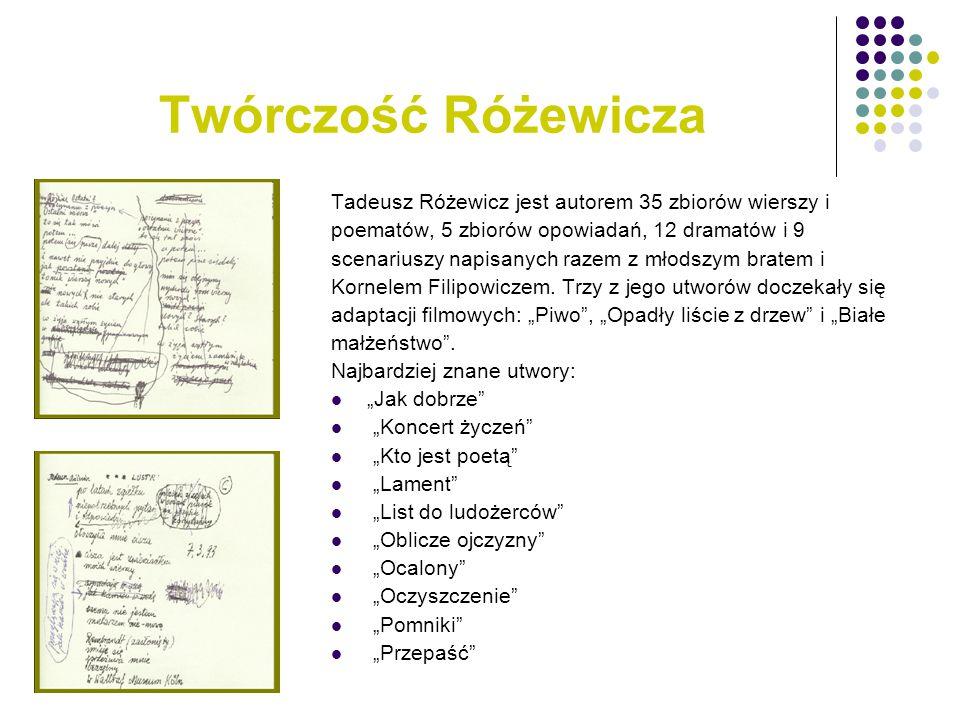 Twórczość Różewicza Tadeusz Różewicz jest autorem 35 zbiorów wierszy i poematów, 5 zbiorów opowiadań, 12 dramatów i 9 scenariuszy napisanych razem z m