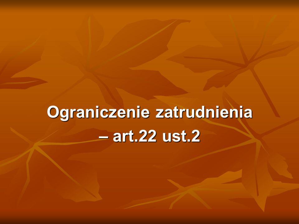 Ograniczenie zatrudnienia – art.22 ust.2