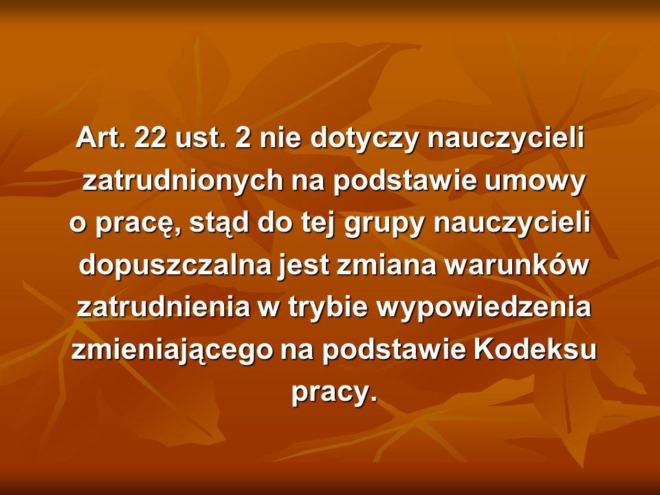 Art. 22 ust. 2 nie dotyczy nauczycieli zatrudnionych na podstawie umowy zatrudnionych na podstawie umowy o pracę, stąd do tej grupy nauczycieli dopusz