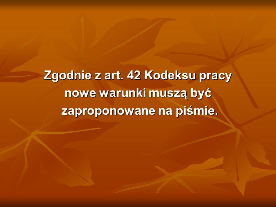 Zgodnie z art. 42 Kodeksu pracy nowe warunki muszą być zaproponowane na piśmie. zaproponowane na piśmie.
