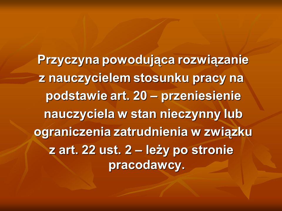 Przyczyna powodująca rozwiązanie Przyczyna powodująca rozwiązanie z nauczycielem stosunku pracy na podstawie art. 20 – przeniesienie podstawie art. 20
