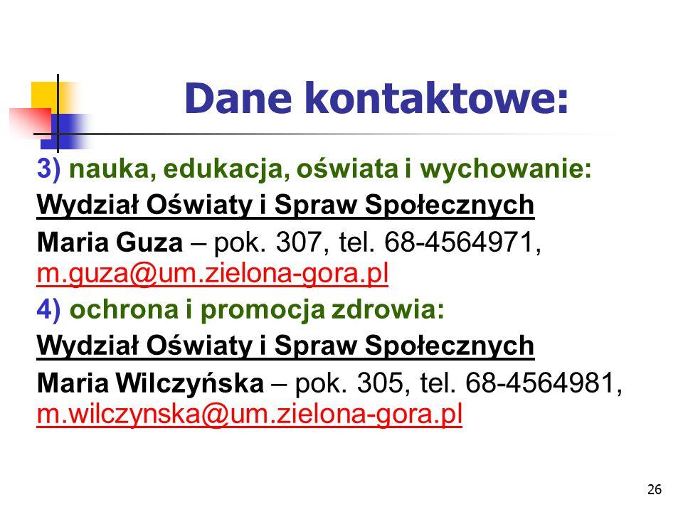 26 Dane kontaktowe: 3) nauka, edukacja, oświata i wychowanie: Wydział Oświaty i Spraw Społecznych Maria Guza – pok. 307, tel. 68-4564971, m.guza@um.zi