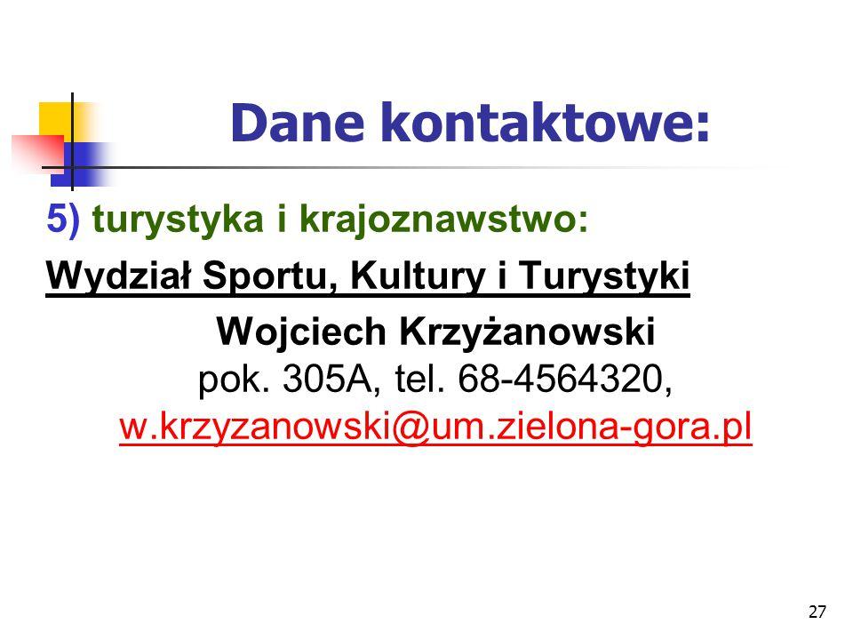 27 Dane kontaktowe: 5) turystyka i krajoznawstwo: Wydział Sportu, Kultury i Turystyki Wojciech Krzyżanowski pok. 305A, tel. 68-4564320, w.krzyzanowski