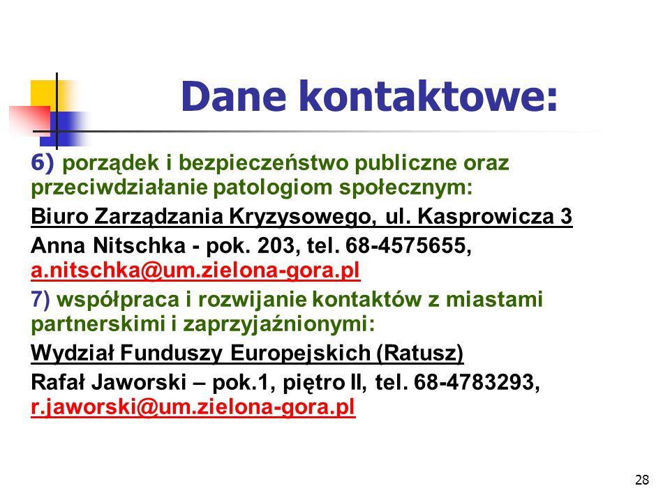 28 Dane kontaktowe: 6) porządek i bezpieczeństwo publiczne oraz przeciwdziałanie patologiom społecznym: Biuro Zarządzania Kryzysowego, ul. Kasprowicza