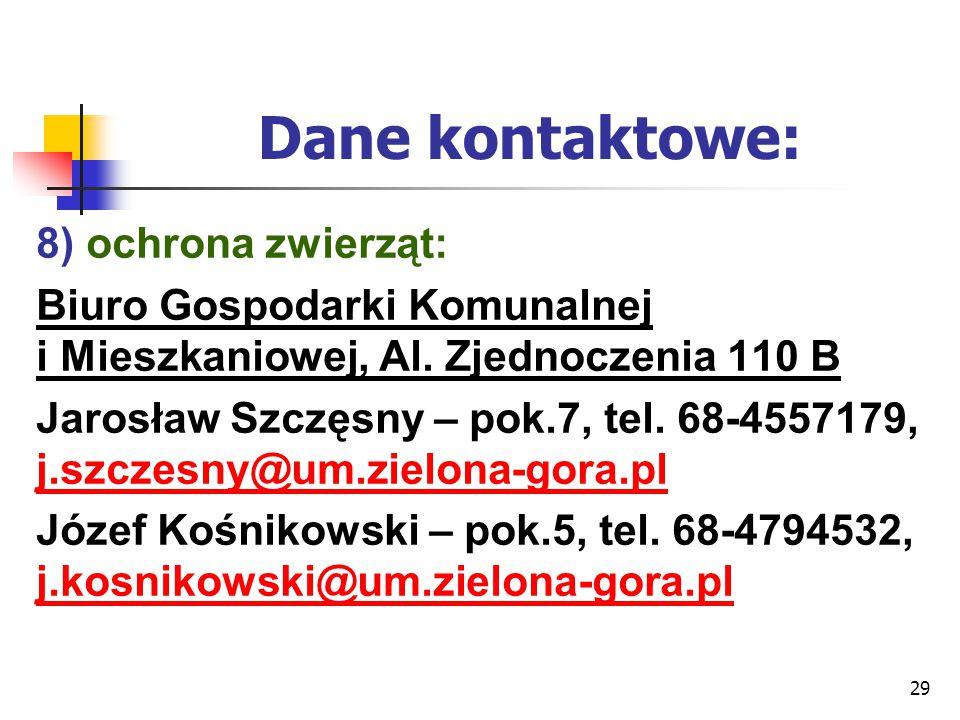 29 Dane kontaktowe: 8) ochrona zwierząt: Biuro Gospodarki Komunalnej i Mieszkaniowej, Al. Zjednoczenia 110 B Jarosław Szczęsny – pok.7, tel. 68-455717