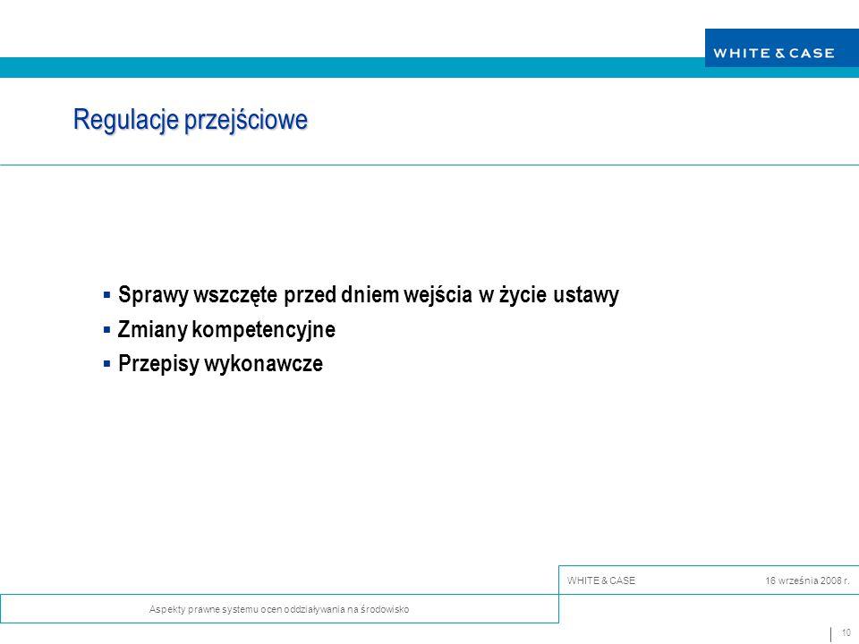 10 Aspekty prawne systemu ocen oddziaływania na środowisko WHITE & CASE 16 września 2008 r.
