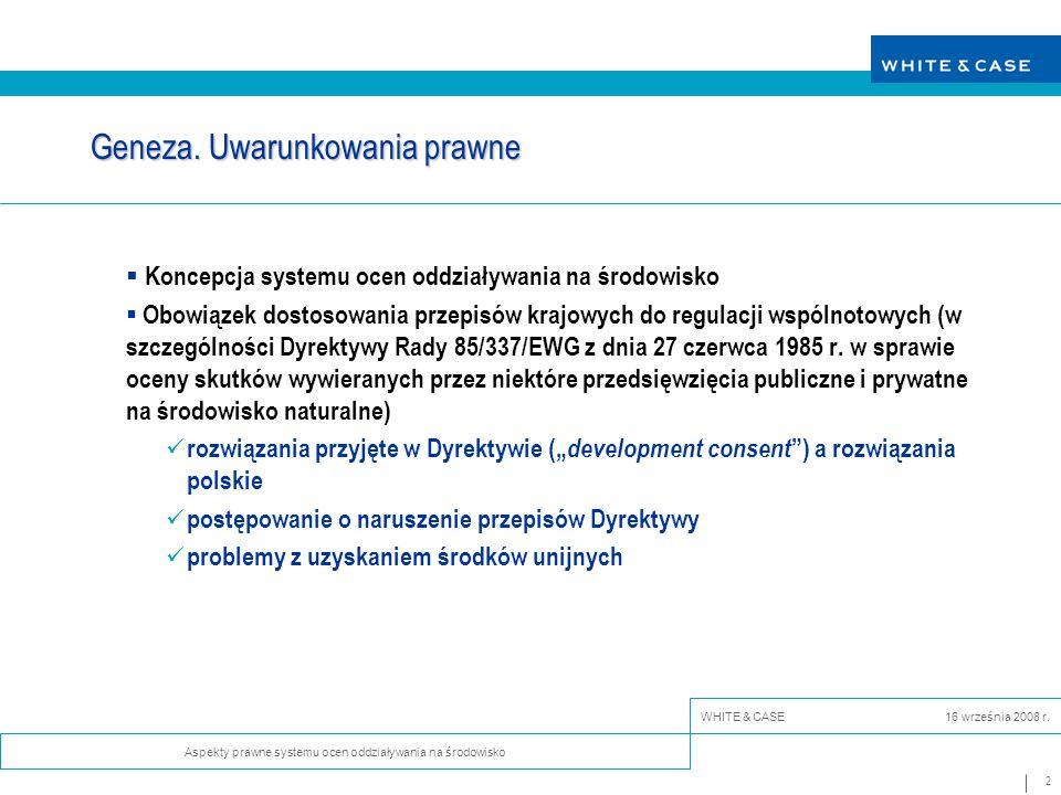 13 Aspekty prawne systemu ocen oddziaływania na środowisko WHITE & CASE 16 września 2008 r.