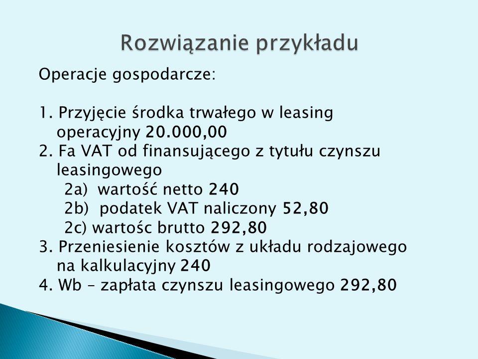 Operacje gospodarcze: 1. Przyjęcie środka trwałego w leasing operacyjny 20.000,00 2. Fa VAT od finansującego z tytułu czynszu leasingowego 2a) wartość