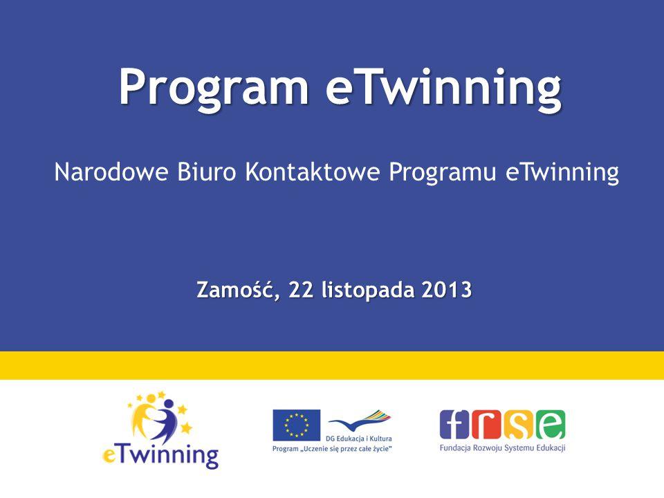 Program eTwinning Program eTwinning Narodowe Biuro Kontaktowe Programu eTwinning Zamość, 22 listopada 2013