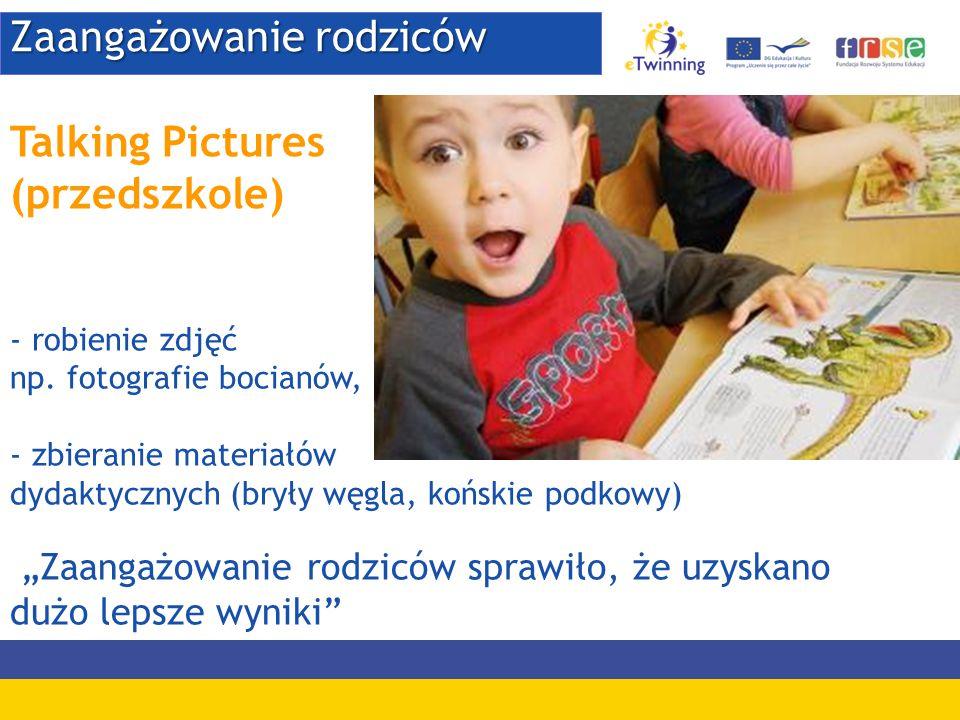 Zaangażowanie rodziców Talking Pictures (przedszkole) - robienie zdjęć np. fotografie bocianów, - zbieranie materiałów dydaktycznych (bryły węgla, koń