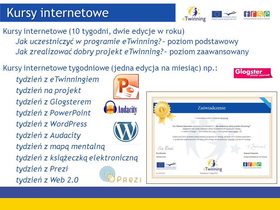 Kursy internetowe Kursy internetowe Kursy internetowe (10 tygodni, dwie edycje w roku) Jak uczestniczyć w programie eTwinning? – poziom podstawowy Jak